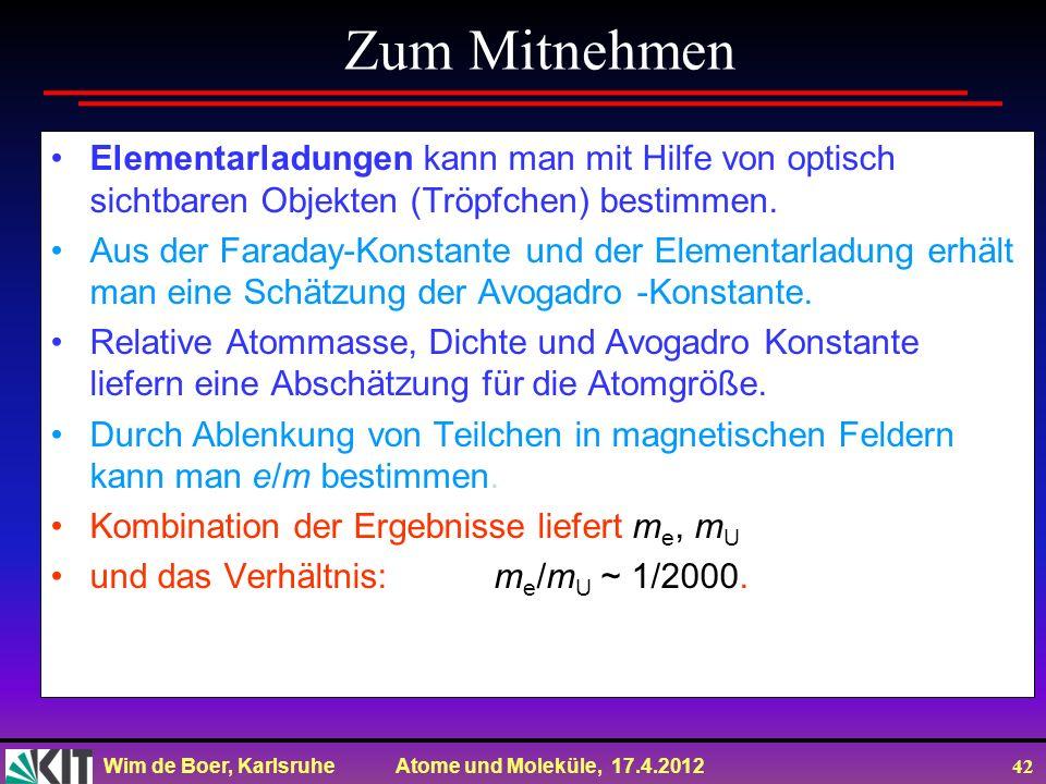 Wim de Boer, Karlsruhe Atome und Moleküle, 17.4.2012 42 Elementarladungen kann man mit Hilfe von optisch sichtbaren Objekten (Tröpfchen) bestimmen. Au