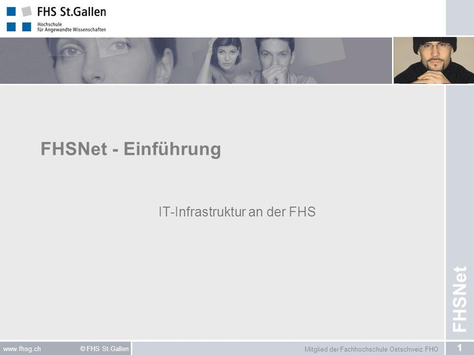 Mitglied der Fachhochschule Ostschweiz FHO 1 www.fhsg.ch © FHS St.Gallen FHSNet - Einführung IT-Infrastruktur an der FHS FHSNet