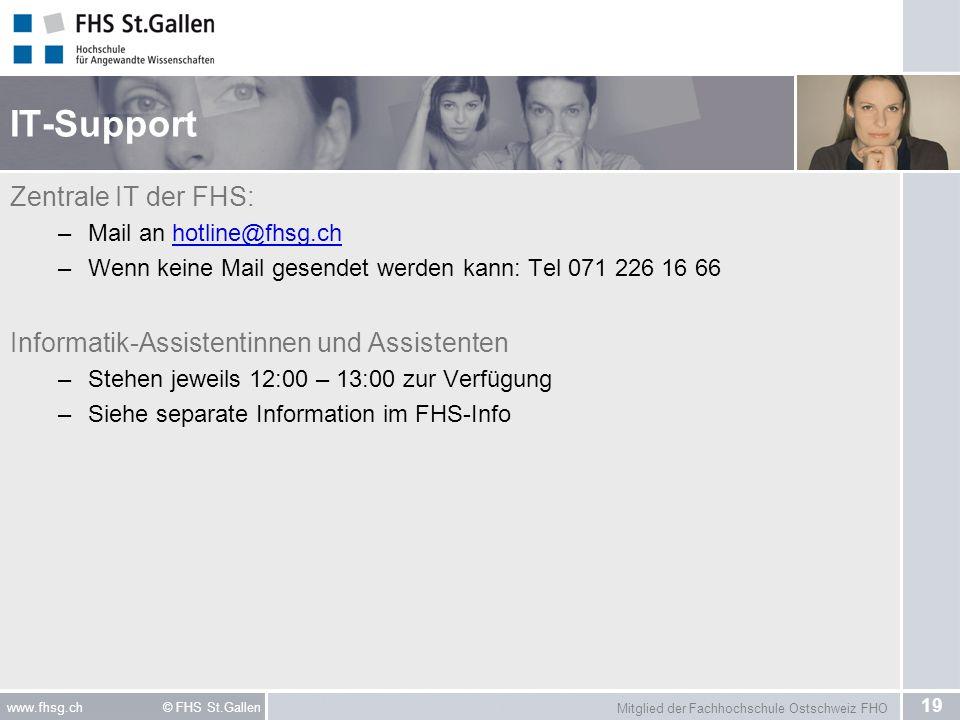 Mitglied der Fachhochschule Ostschweiz FHO 19 www.fhsg.ch © FHS St.Gallen IT-Support Zentrale IT der FHS: –Mail an hotline@fhsg.chhotline@fhsg.ch –Wen