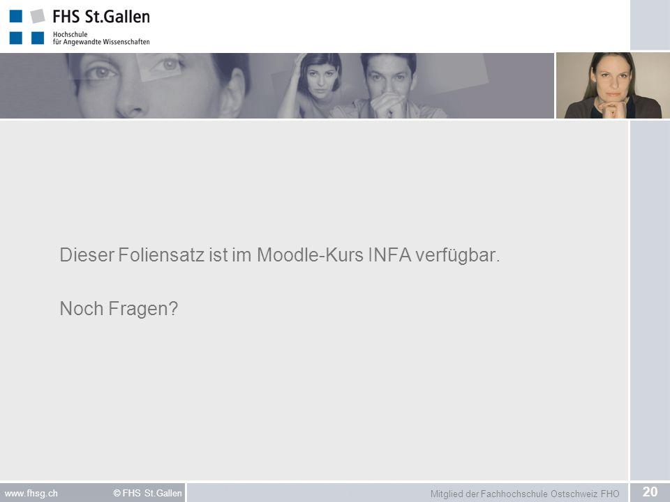 Mitglied der Fachhochschule Ostschweiz FHO 20 www.fhsg.ch © FHS St.Gallen Dieser Foliensatz ist im Moodle-Kurs INFA verfügbar. Noch Fragen?