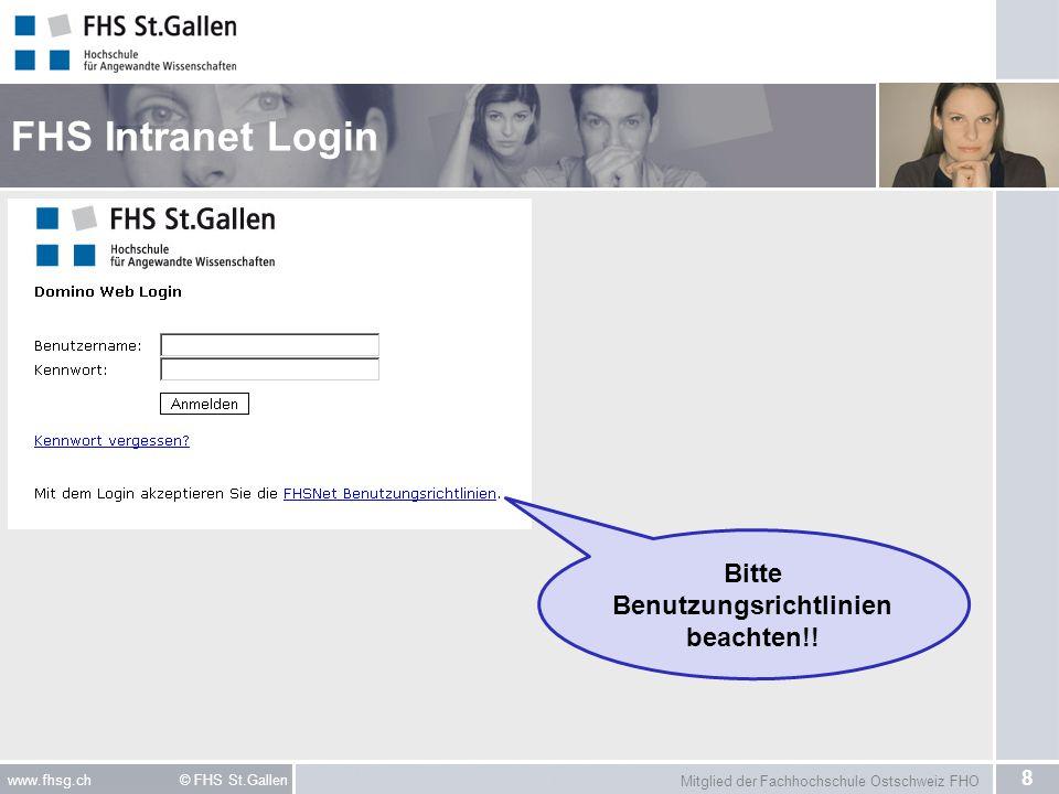 Mitglied der Fachhochschule Ostschweiz FHO 8 www.fhsg.ch © FHS St.Gallen FHS Intranet Login Bitte Benutzungsrichtlinien beachten!!