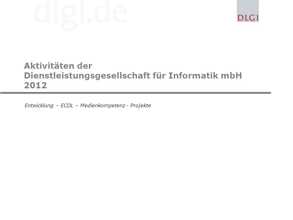 Aktivitäten der Dienstleistungsgesellschaft für Informatik mbH 2012 Entwicklung – ECDL – Medienkompetenz - Projekte