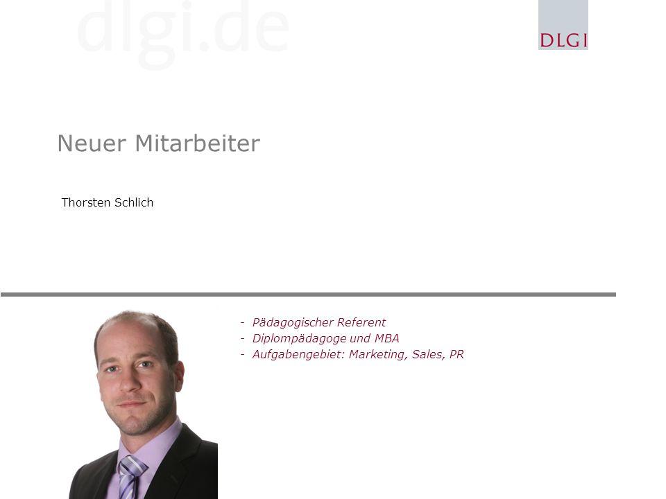 Neuer Mitarbeiter Thorsten Schlich -Pädagogischer Referent -Diplompädagoge und MBA -Aufgabengebiet: Marketing, Sales, PR