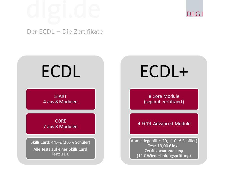 Der ECDL – Die Zertifikate ECDL START 4 aus 8 Modulen CORE 7 aus 8 Modulen Skills Card: 44,- (26,- Schüler) Alle Tests auf einer Skills Card Test: 11 ECDL+ 8 Core Module (separat zertifiziert) 4 ECDL Advanced Module Anmeldegebühr: 20,- (10,- Schüler) Test: 19,00 inkl.