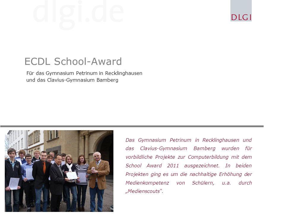 ECDL School-Award Für das Gymnasium Petrinum in Recklinghausen und das Clavius-Gymnasium Bamberg Das Gymnasium Petrinum in Recklinghausen und das Clavius-Gymnasium Bamberg wurden für vorbildliche Projekte zur Computerbildung mit dem School Award 2011 ausgezeichnet.