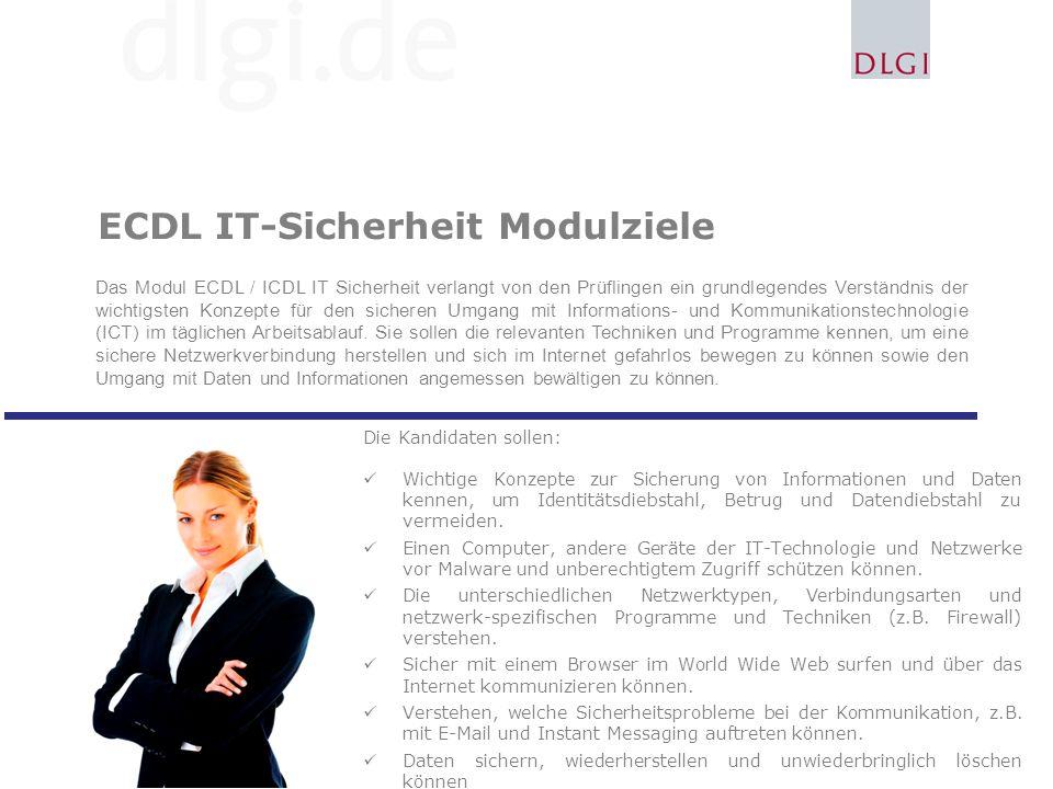 ECDL IT-Sicherheit Modulziele Die Kandidaten sollen: Wichtige Konzepte zur Sicherung von Informationen und Daten kennen, um Identitätsdiebstahl, Betrug und Datendiebstahl zu vermeiden.