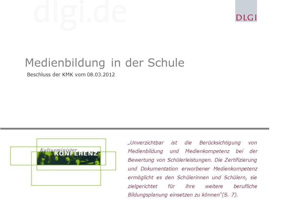 Medienbildung in der Schule Beschluss der KMK vom 08.03.2012 Unverzichtbar ist die Berücksichtigung von Medienbildung und Medienkompetenz bei der Bewertung von Schülerleistungen.