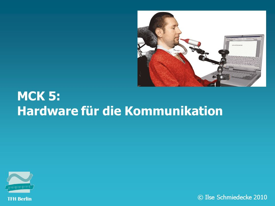 TFH Berlin MCK 5: Hardware für die Kommunikation © Ilse Schmiedecke 2010 TFH Berlin