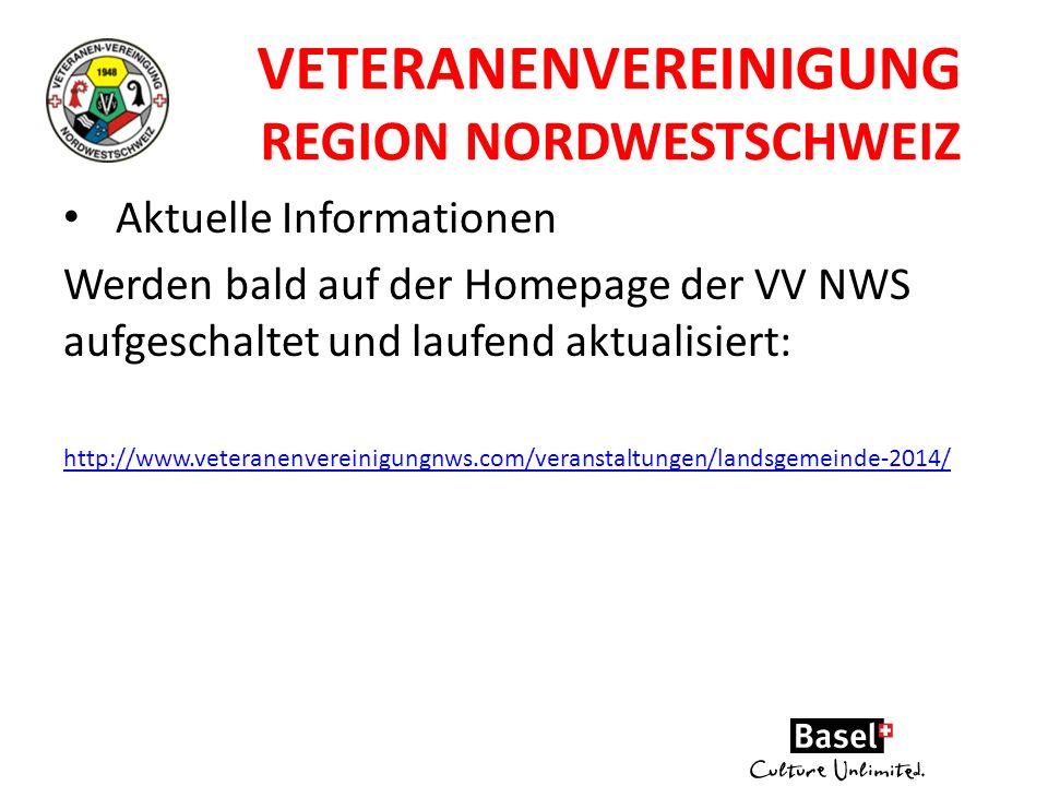 VETERANENVEREINIGUNG REGION NORDWESTSCHWEIZ Aktuelle Informationen Werden bald auf der Homepage der VV NWS aufgeschaltet und laufend aktualisiert: htt