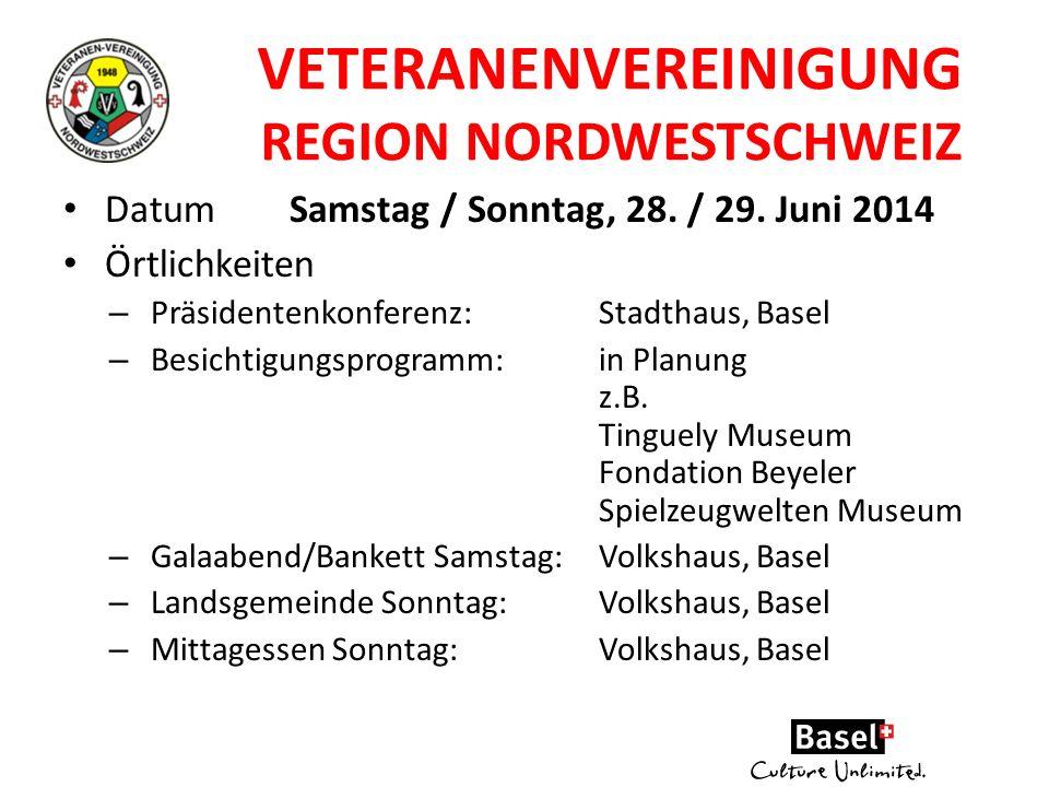 VETERANENVEREINIGUNG REGION NORDWESTSCHWEIZ DatumSamstag / Sonntag, 28. / 29. Juni 2014 Örtlichkeiten – Präsidentenkonferenz:Stadthaus, Basel – Besich