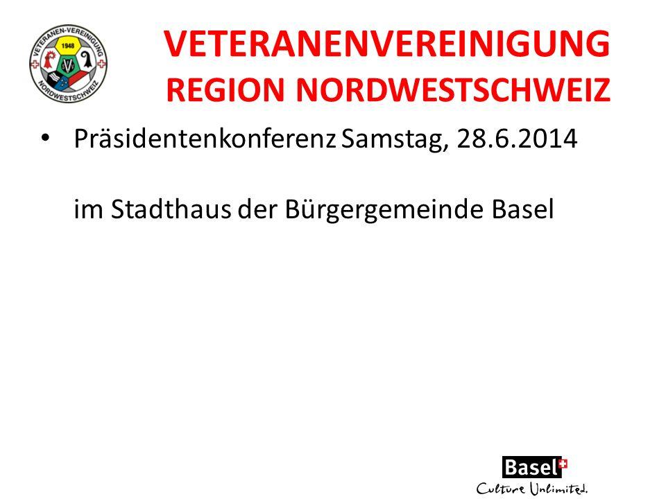 VETERANENVEREINIGUNG REGION NORDWESTSCHWEIZ Präsidentenkonferenz Samstag, 28.6.2014 im Stadthaus der Bürgergemeinde Basel
