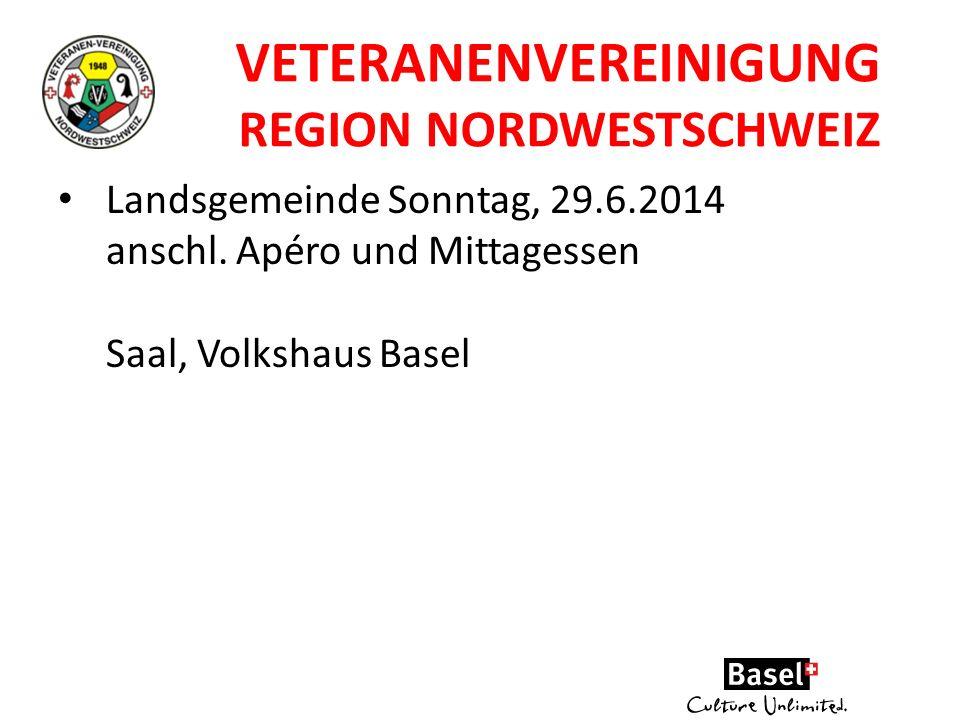VETERANENVEREINIGUNG REGION NORDWESTSCHWEIZ Landsgemeinde Sonntag, 29.6.2014 anschl. Apéro und Mittagessen Saal, Volkshaus Basel