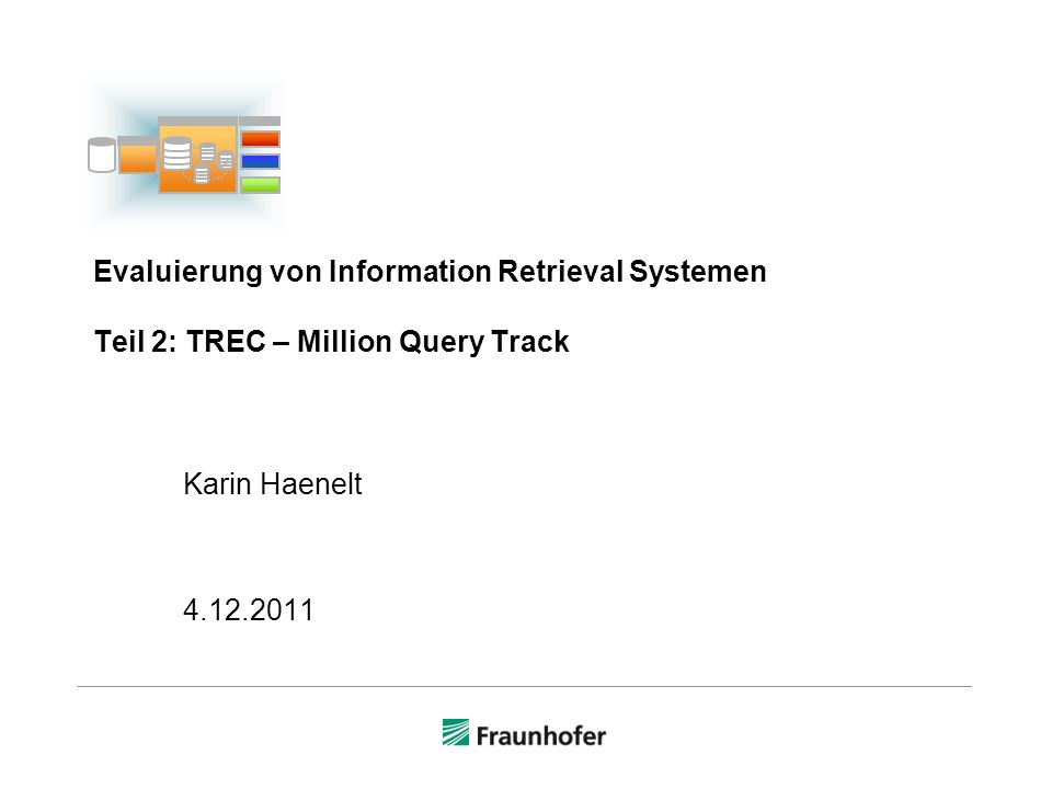 Evaluierung von Information Retrieval Systemen Teil 2: TREC – Million Query Track Karin Haenelt 4.12.2011