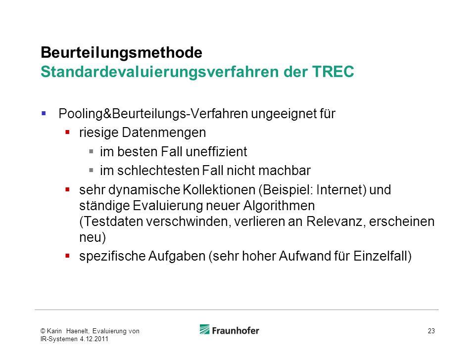 Beurteilungsmethode Standardevaluierungsverfahren der TREC Pooling&Beurteilungs-Verfahren ungeeignet für riesige Datenmengen im besten Fall uneffizien