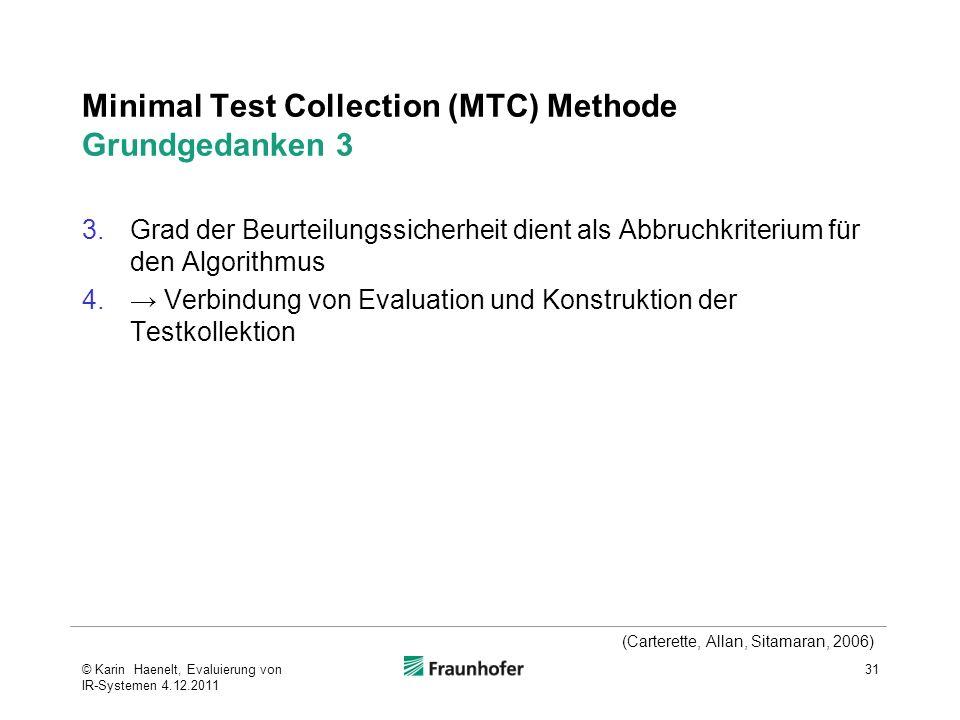Minimal Test Collection (MTC) Methode Grundgedanken 3 3.Grad der Beurteilungssicherheit dient als Abbruchkriterium für den Algorithmus 4.