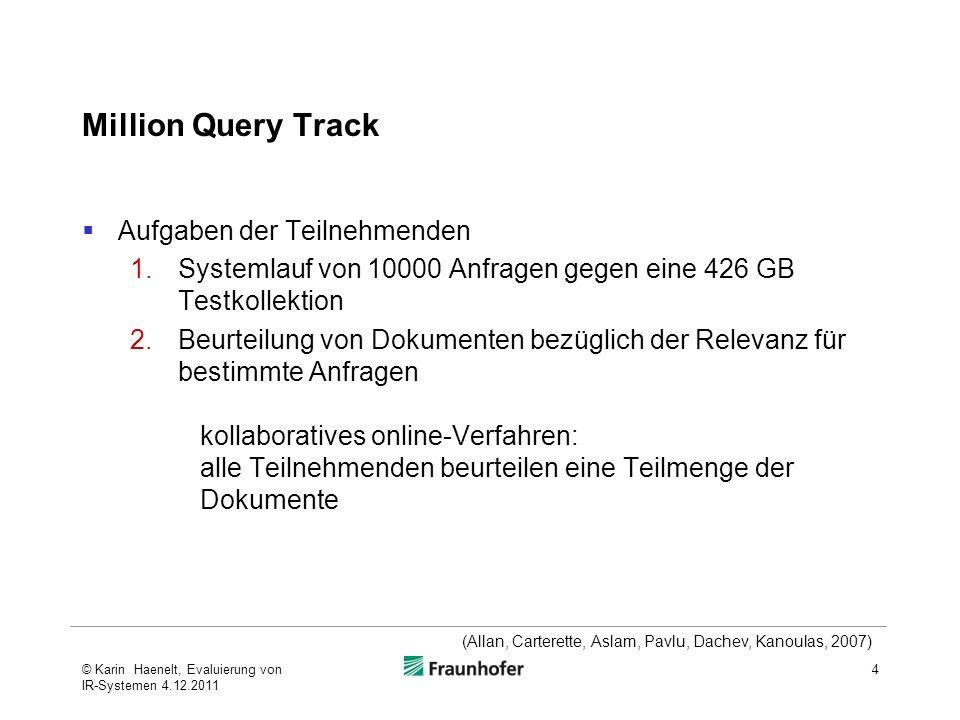 Million Query Track Aufgaben der Teilnehmenden 1.Systemlauf von 10000 Anfragen gegen eine 426 GB Testkollektion 2.Beurteilung von Dokumenten bezüglich