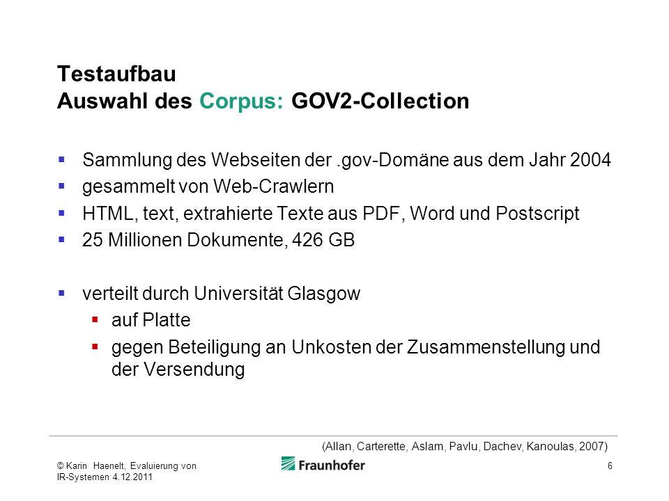 Testaufbau Auswahl des Corpus: GOV2-Collection Sammlung des Webseiten der.gov-Domäne aus dem Jahr 2004 gesammelt von Web-Crawlern HTML, text, extrahie