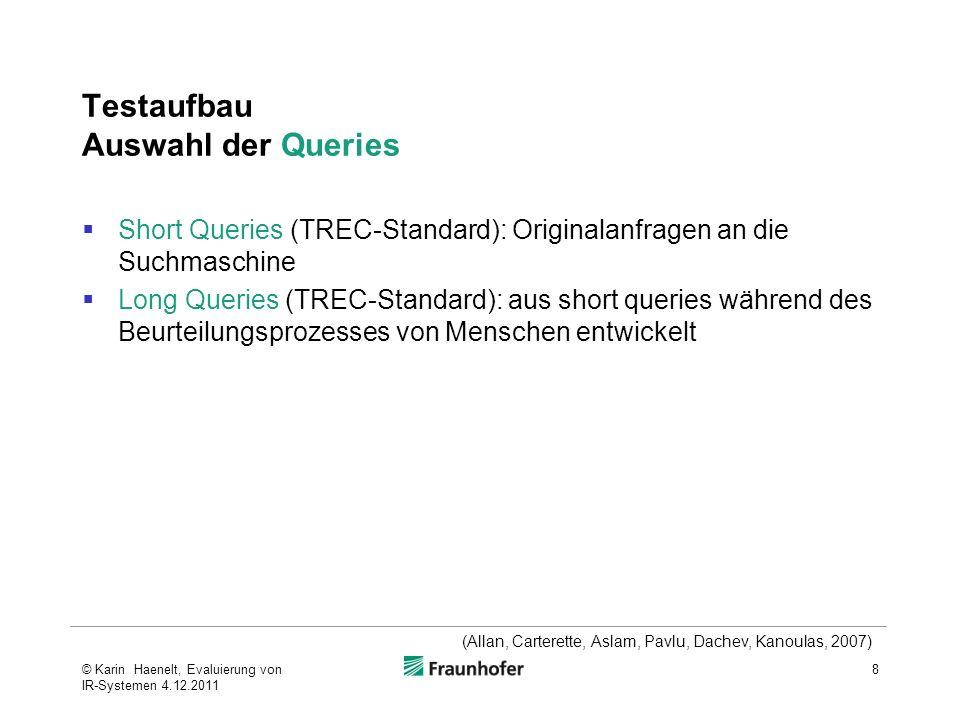Testaufbau Auswahl der Queries Short Queries (TREC-Standard): Originalanfragen an die Suchmaschine Long Queries (TREC-Standard): aus short queries wäh