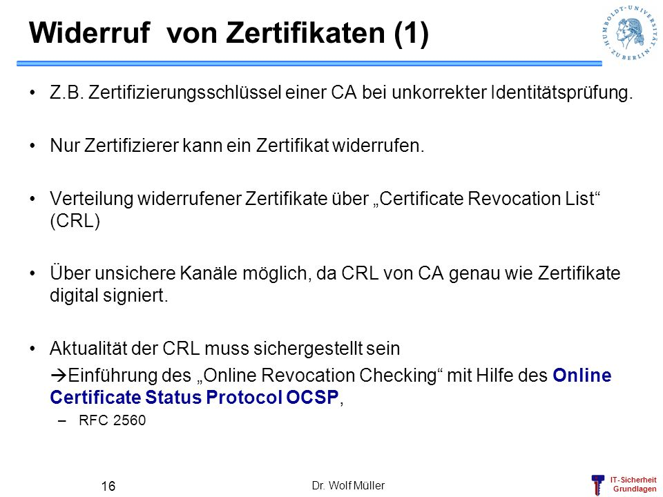 IT-Sicherheit Grundlagen Widerruf von Zertifikaten (1) Z.B.