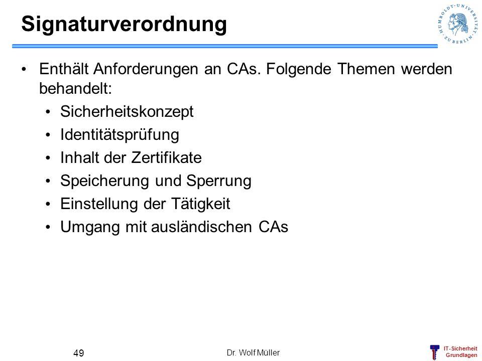 IT-Sicherheit Grundlagen Dr.Wolf Müller 49 Signaturverordnung Enthält Anforderungen an CAs.