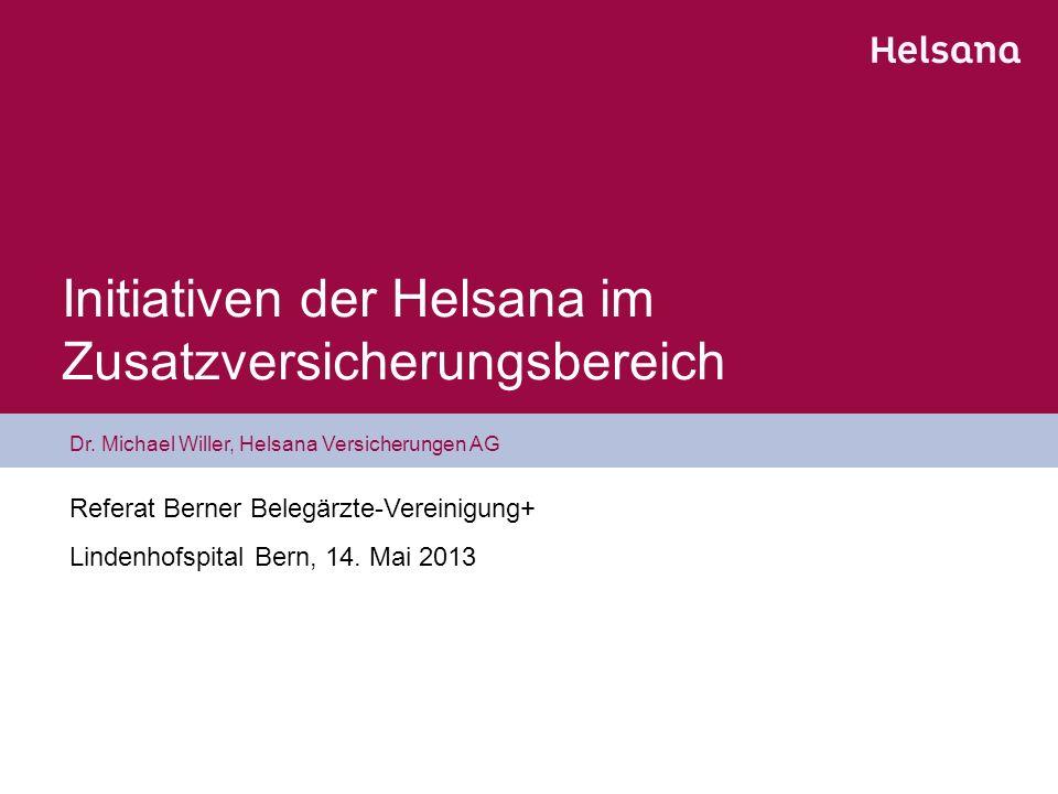 Initiativen der Helsana im Zusatzversicherungsbereich Dr. Michael Willer, Helsana Versicherungen AG Referat Berner Belegärzte-Vereinigung+ Lindenhofsp