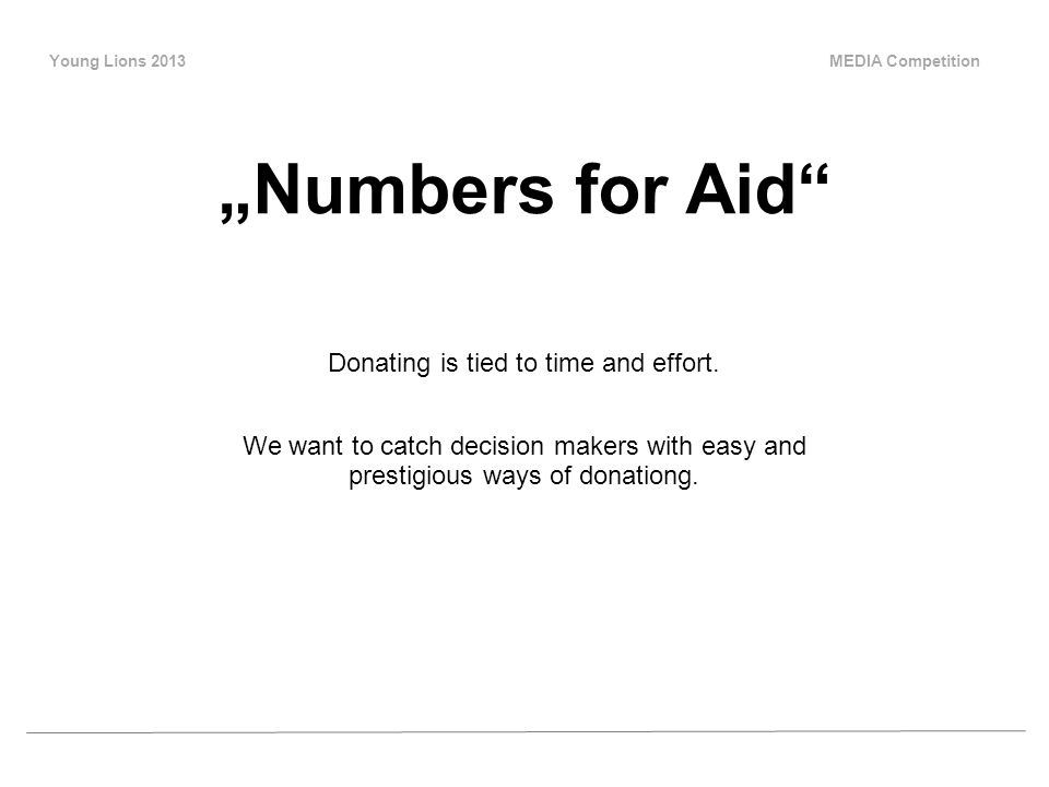 Young Lions 2013 MEDIA Competition Numbers for Aid Donating is tied to time and effort.