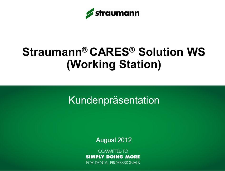 Straumann ® CARES ® Solution WS (Working Station) August 2012 Kundenpräsentation