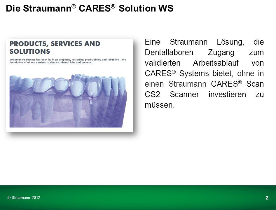 Die Straumann ® CARES ® Solution WS Eine Straumann Lösung, die Dentallaboren Zugang zum validierten Arbeitsablauf von CARES ® Systems bietet, ohne in einen Straumann CARES ® Scan CS2 Scanner investieren zu müssen.