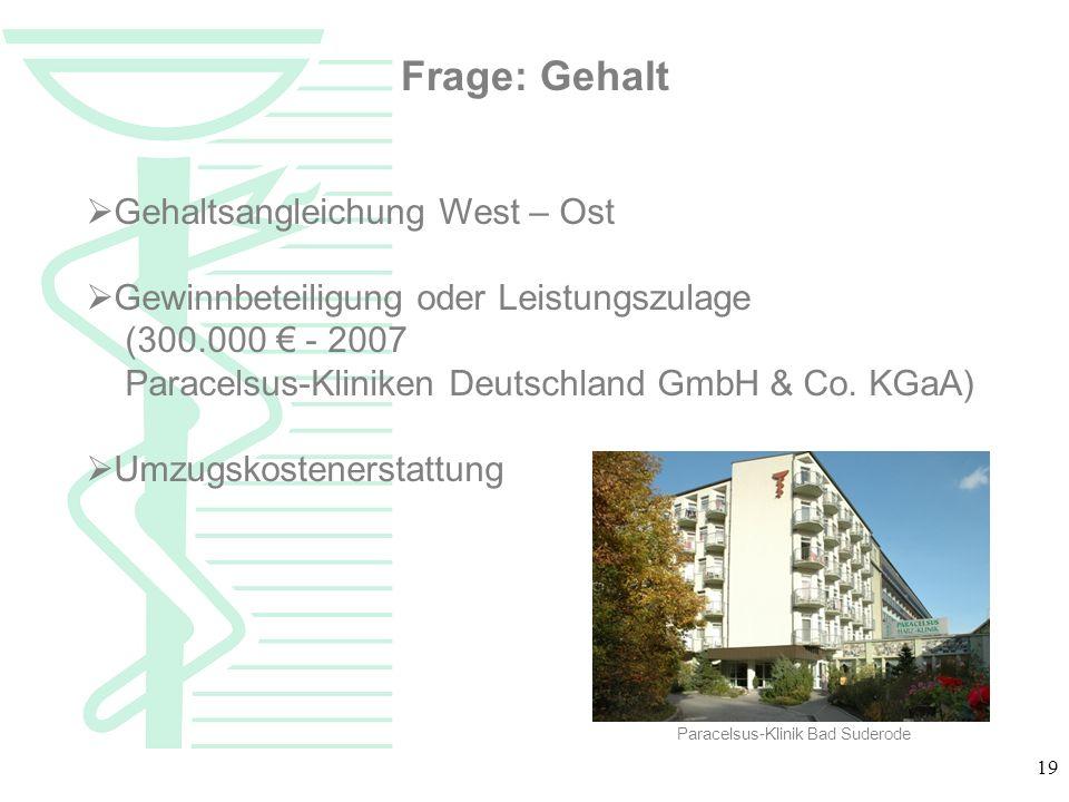 19 Gehaltsangleichung West – Ost Gewinnbeteiligung oder Leistungszulage (300.000 - 2007 Paracelsus-Kliniken Deutschland GmbH & Co. KGaA) Umzugskostene