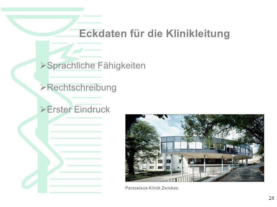 26 Eckdaten für die Klinikleitung Sprachliche Fähigkeiten Rechtschreibung Erster Eindruck Paracelsus-Klinik Zwickau