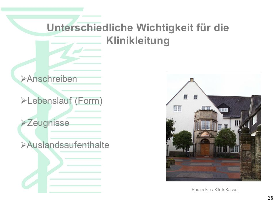 28 Unterschiedliche Wichtigkeit für die Klinikleitung Anschreiben Lebenslauf (Form) Zeugnisse Auslandsaufenthalte Paracelsus-Klinik Kassel