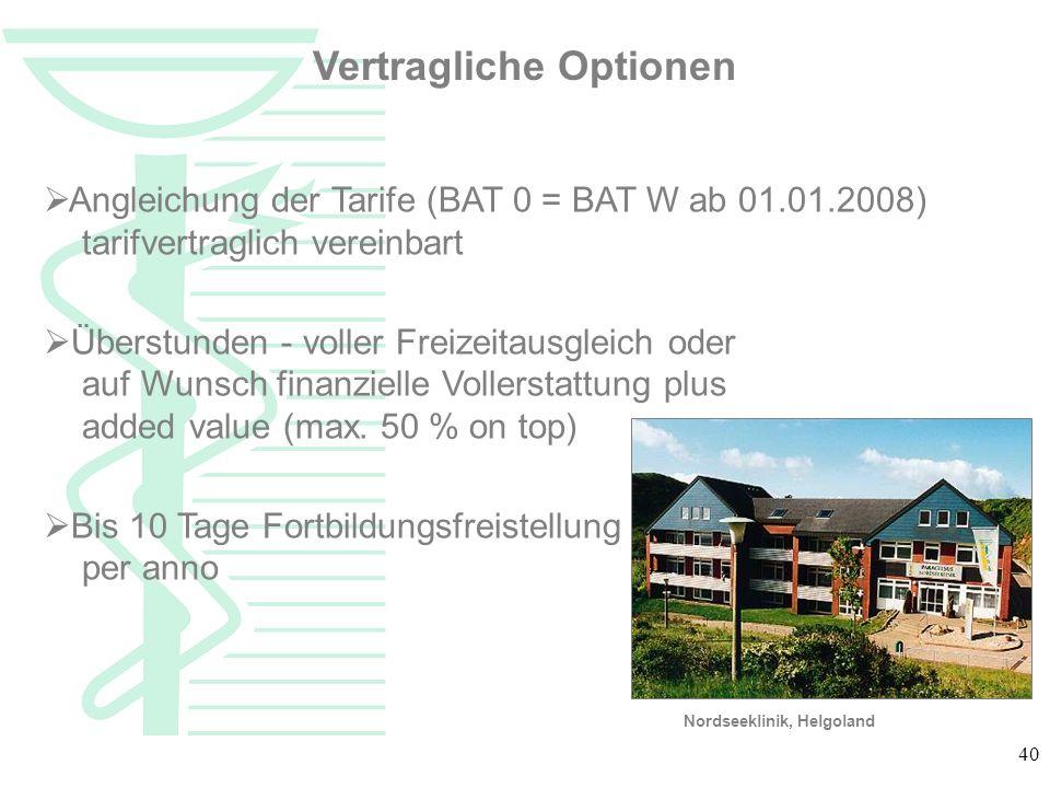 40 Angleichung der Tarife (BAT 0 = BAT W ab 01.01.2008) tarifvertraglich vereinbart Überstunden - voller Freizeitausgleich oder auf Wunsch finanzielle