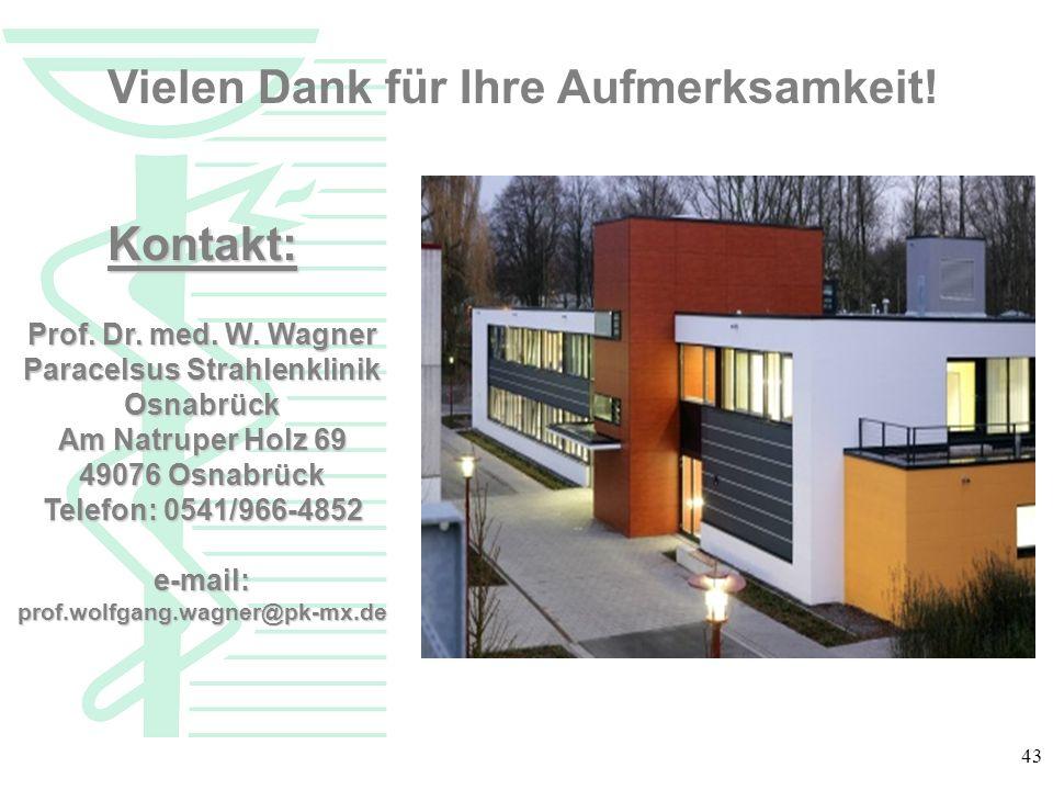 43 Vielen Dank für Ihre Aufmerksamkeit! Kontakt: Prof. Dr. med. W. Wagner Paracelsus Strahlenklinik Osnabrück Am Natruper Holz 69 49076 Osnabrück Tele