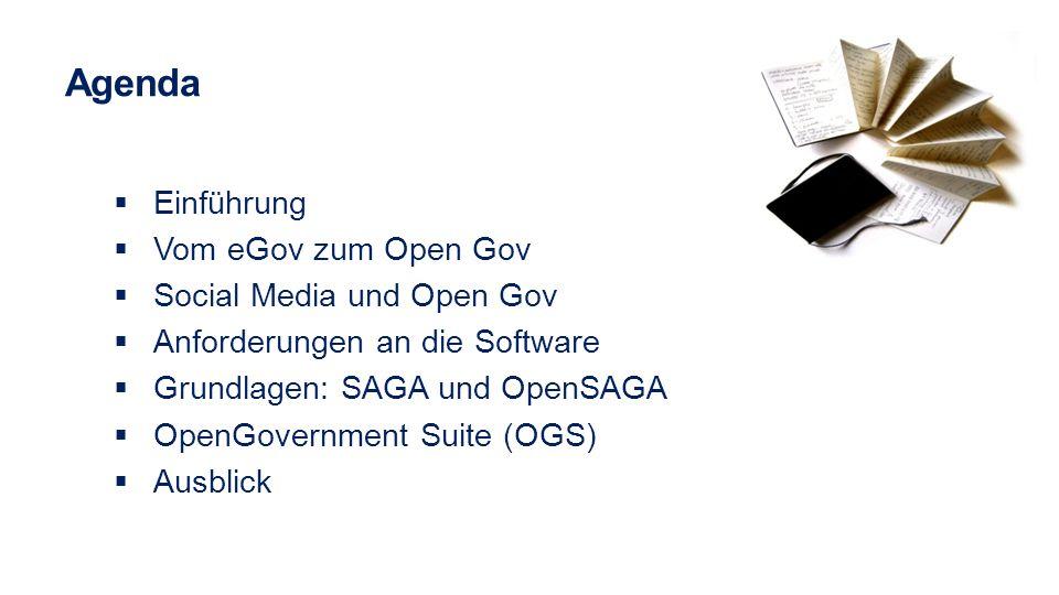 Agenda Einführung Vom eGov zum Open Gov Social Media und Open Gov Anforderungen an die Software Grundlagen: SAGA und OpenSAGA OpenGovernment Suite (OG