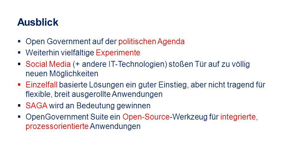 Ausblick Open Government auf der politischen Agenda Weiterhin vielfältige Experimente Social Media (+ andere IT-Technologien) stoßen Tür auf zu völlig