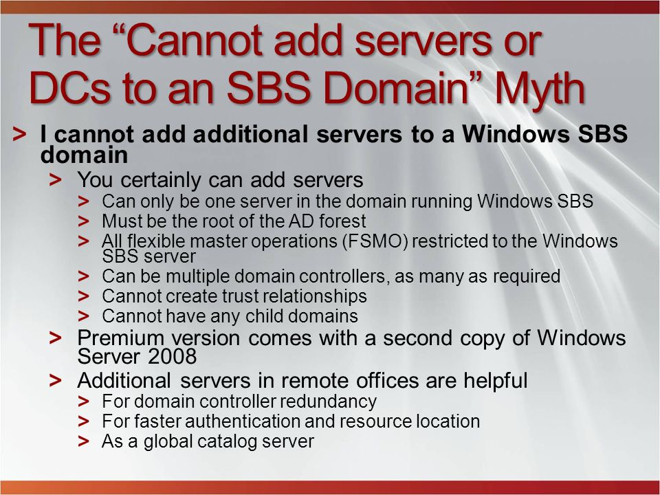 The Cannot add servers or DCs to an SBS Domain Myth I cannot add additional servers to a Windows SBS domain You certainly can add servers Can only be