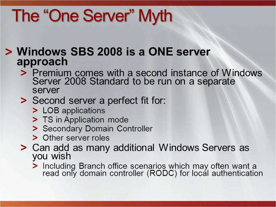The One Server Myth Windows SBS 2008 is a ONE server approach Premium comes with a second instance of Windows Server 2008 Standard to be run on a sepa
