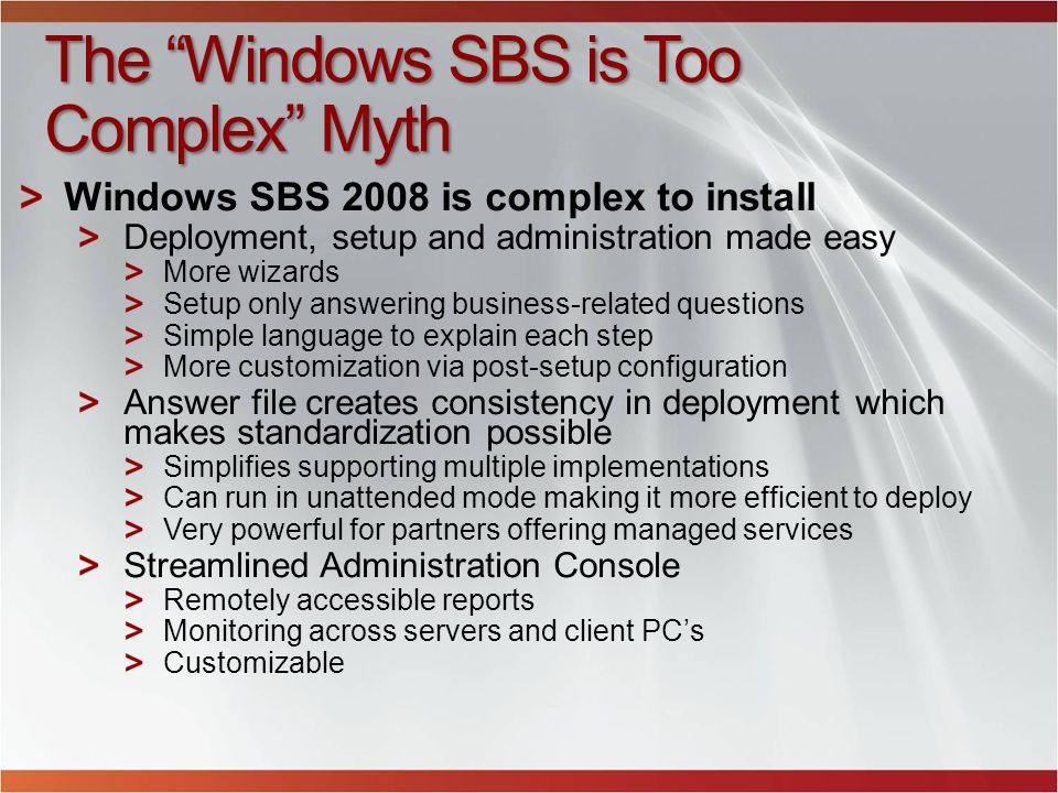 The Windows SBS is Too Complex Myth Windows SBS 2008 is complex to install Deployment, setup and administration made easy More wizards Setup only answ
