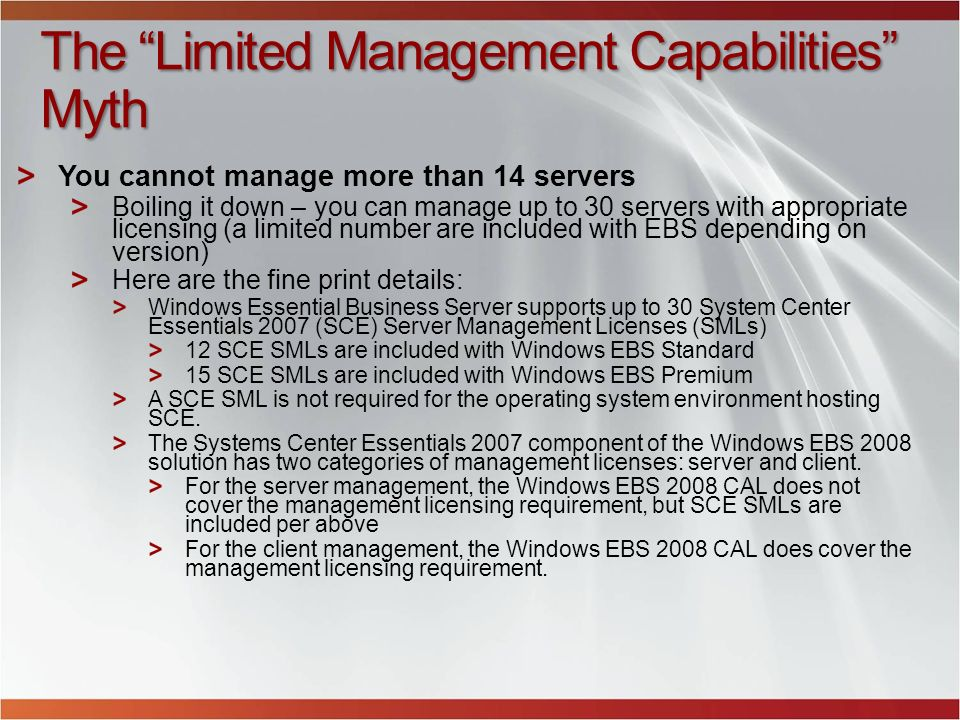 The Limited Management Capabilities Myth You cannot manage more than 14 servers Boiling it down – you can manage up to 30 servers with appropriate lic