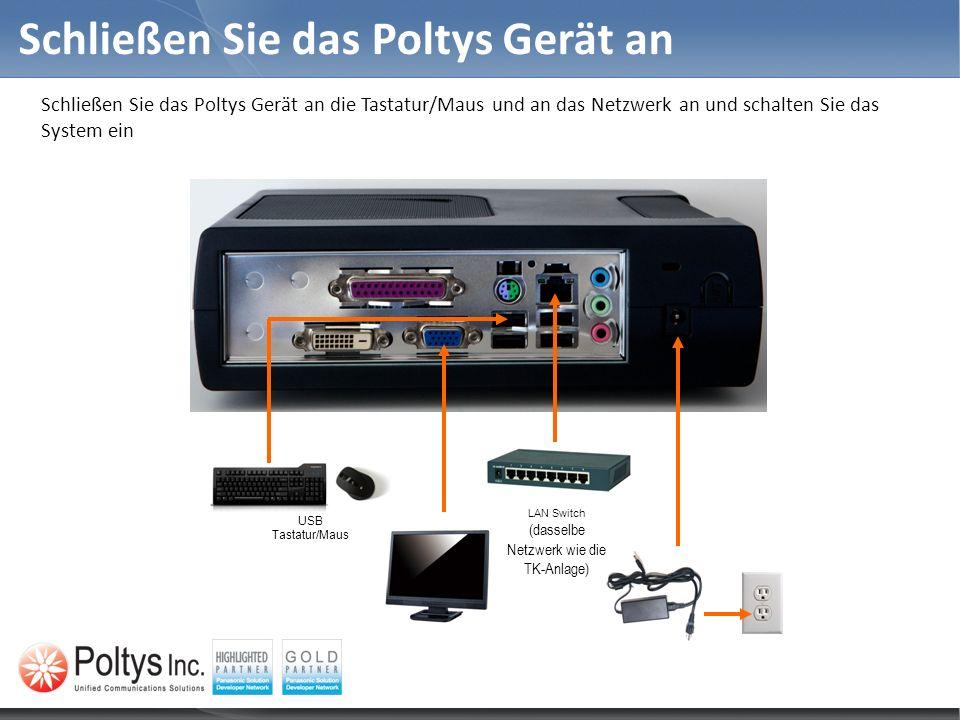Schließen Sie das Poltys Gerät an Schließen Sie das Poltys Gerät an die Tastatur/Maus und an das Netzwerk an und schalten Sie das System ein LAN Switc
