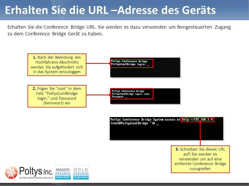 Erhalten Sie die URL –Adresse des Geräts Erhalten Sie die Conference Bridge URL. Sie werden es dazu verwenden um ferngesteuerten Zugang zu dem Confere