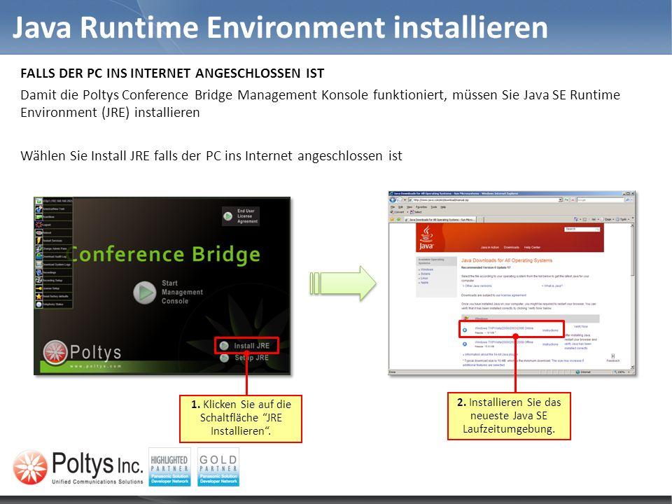 Java Runtime Environment installieren FALLS DER PC INS INTERNET ANGESCHLOSSEN IST Damit die Poltys Conference Bridge Management Konsole funktioniert,