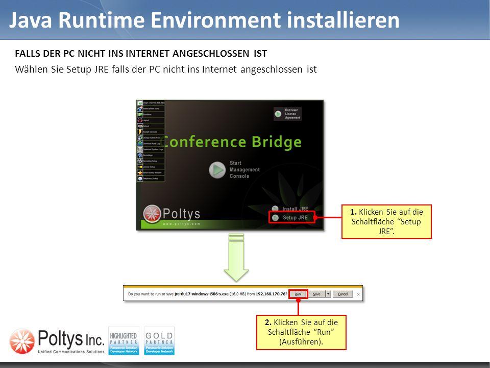 Java Runtime Environment installieren 1. Klicken Sie auf die Schaltfläche Setup JRE. 2. Klicken Sie auf die Schaltfläche Run (Ausführen). FALLS DER PC