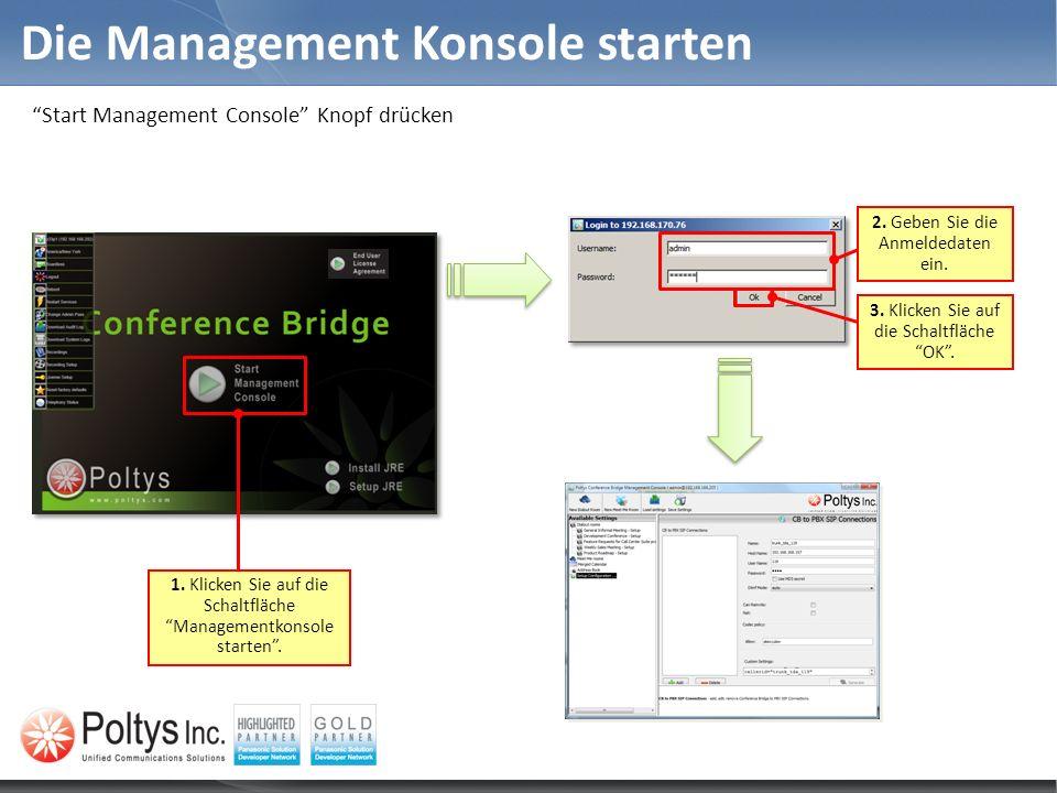 Die Management Konsole starten Start Management Console Knopf drücken 2. Geben Sie die Anmeldedaten ein. 1. Klicken Sie auf die Schaltfläche Managemen