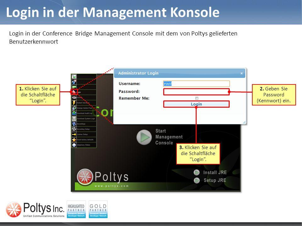 Login in der Management Konsole Login in der Conference Bridge Management Console mit dem von Poltys gelieferten Benutzerkennwort 1. Klicken Sie auf d