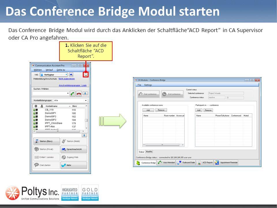 Das Conference Bridge Modul starten Das Conference Bridge Modul wird durch das Anklicken der SchaltflächeACD Report in CA Supervisor oder CA Pro angef