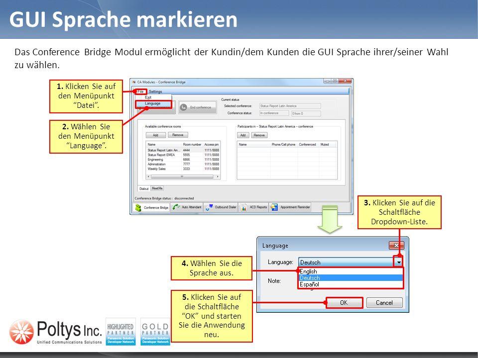 GUI Sprache markieren Das Conference Bridge Modul ermöglicht der Kundin/dem Kunden die GUI Sprache ihrer/seiner Wahl zu wählen. 2. Wählen Sie den Menü
