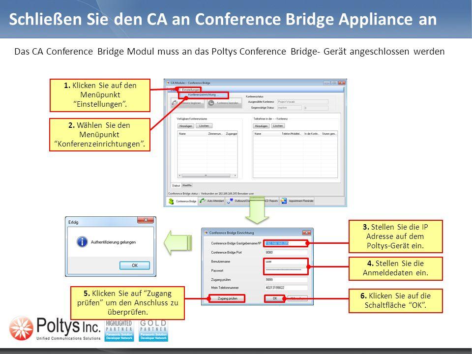 Schließen Sie den CA an Conference Bridge Appliance an Das CA Conference Bridge Modul muss an das Poltys Conference Bridge- Gerät angeschlossen werden