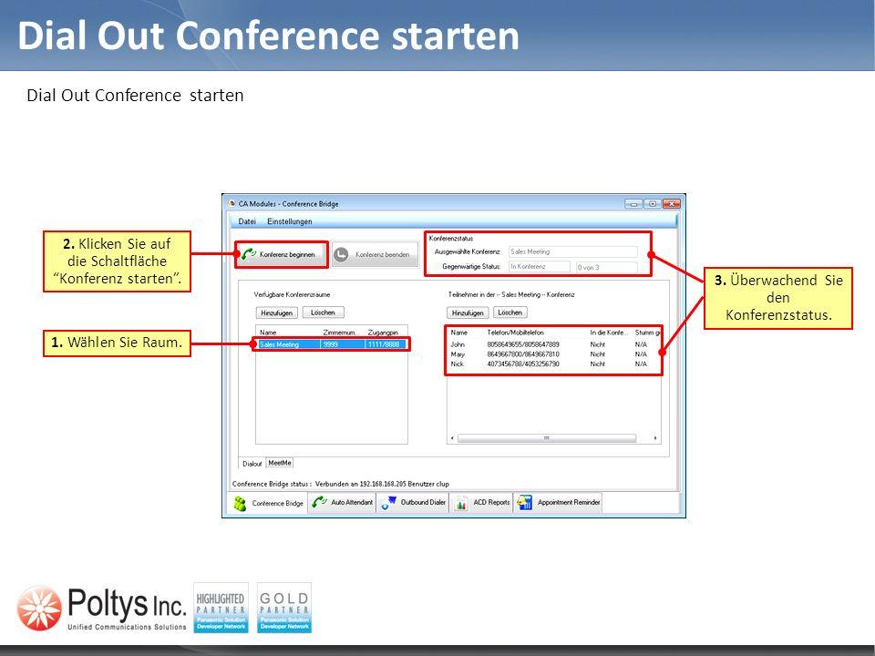Dial Out Conference starten 2. Klicken Sie auf die Schaltfläche Konferenz starten. 1. Wählen Sie Raum. 3. Überwachend Sie den Konferenzstatus.