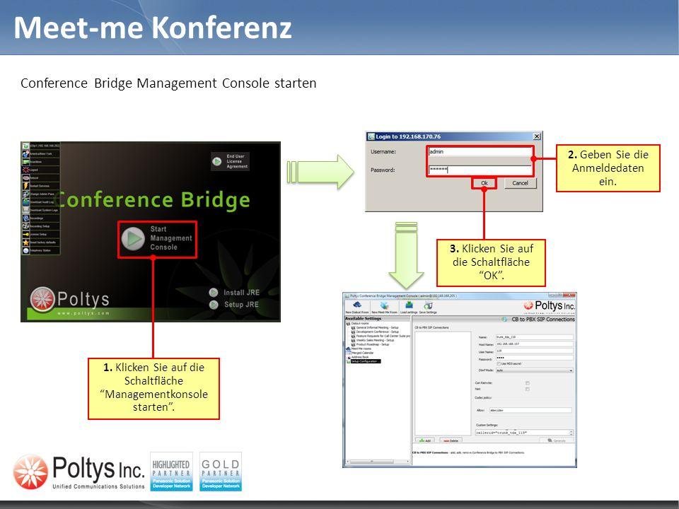 Meet-me Konferenz Conference Bridge Management Console starten 2. Geben Sie die Anmeldedaten ein. 1. Klicken Sie auf die Schaltfläche Managementkonsol